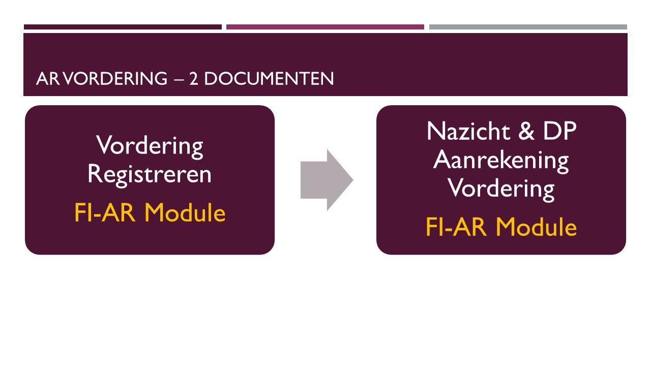 AR VORDERING – 2 DOCUMENTEN Vordering Registreren FI-AR Module Nazicht & DP Aanrekening Vordering FI-AR Module