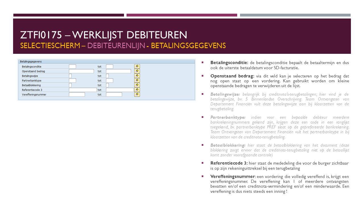 ZTFI0175 – WERKLIJST DEBITEUREN SELECTIESCHERM – DEBITEURENLIJN - BETALINGSGEGEVENS  Betalingsconditie: de betalingsconditie bepaalt de betaaltermijn en dus ook de uiterste betaaldatum voor SD-facturatie.