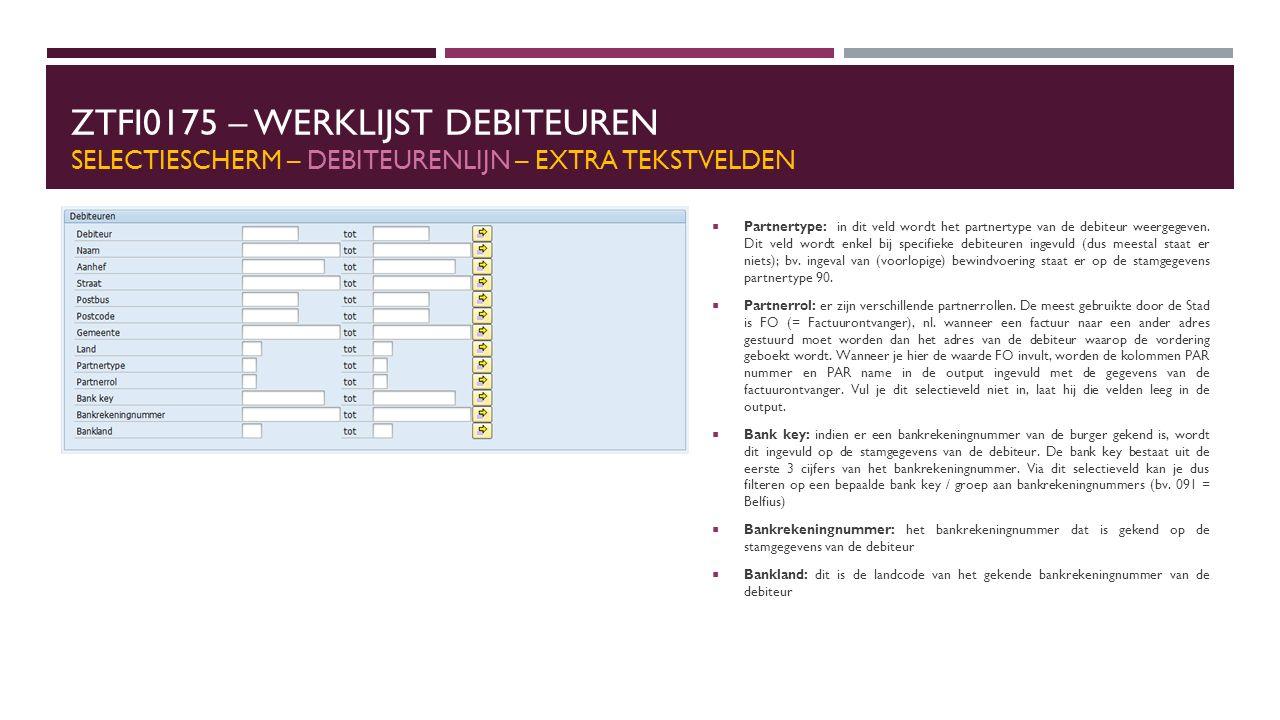 ZTFI0175 – WERKLIJST DEBITEUREN SELECTIESCHERM – DEBITEURENLIJN – EXTRA TEKSTVELDEN  Partnertype: in dit veld wordt het partnertype van de debiteur w