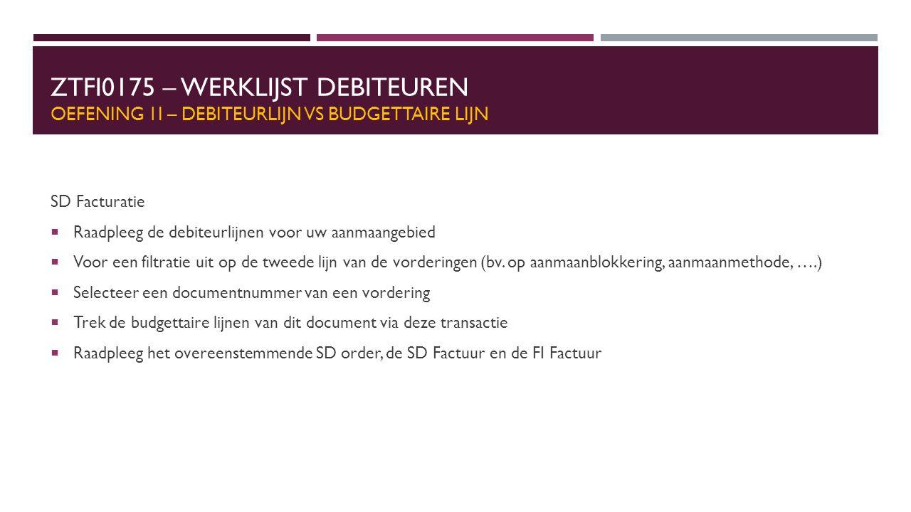 ZTFI0175 – WERKLIJST DEBITEUREN OEFENING 1I – DEBITEURLIJN VS BUDGETTAIRE LIJN SD Facturatie  Raadpleeg de debiteurlijnen voor uw aanmaangebied  Voo
