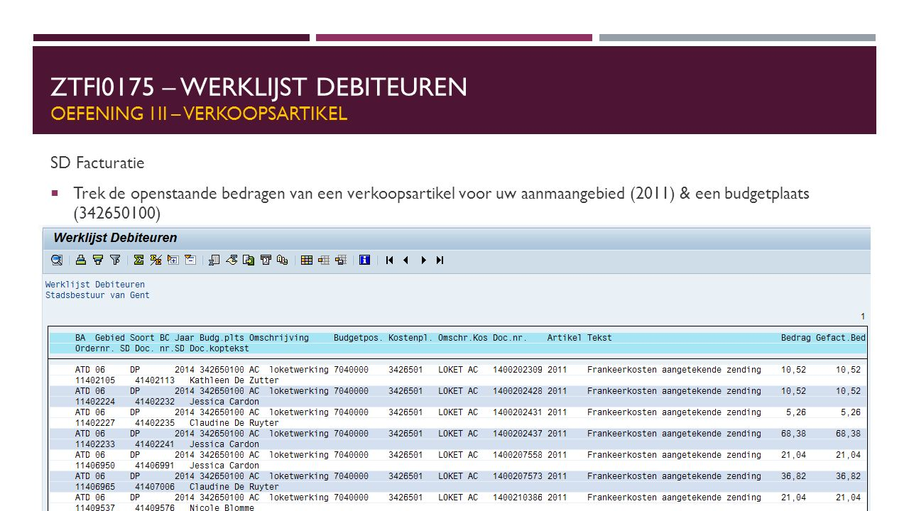 ZTFI0175 – WERKLIJST DEBITEUREN OEFENING 1II – VERKOOPSARTIKEL SD Facturatie  Trek de openstaande bedragen van een verkoopsartikel voor uw aanmaangebied (2011) & een budgetplaats (342650100)