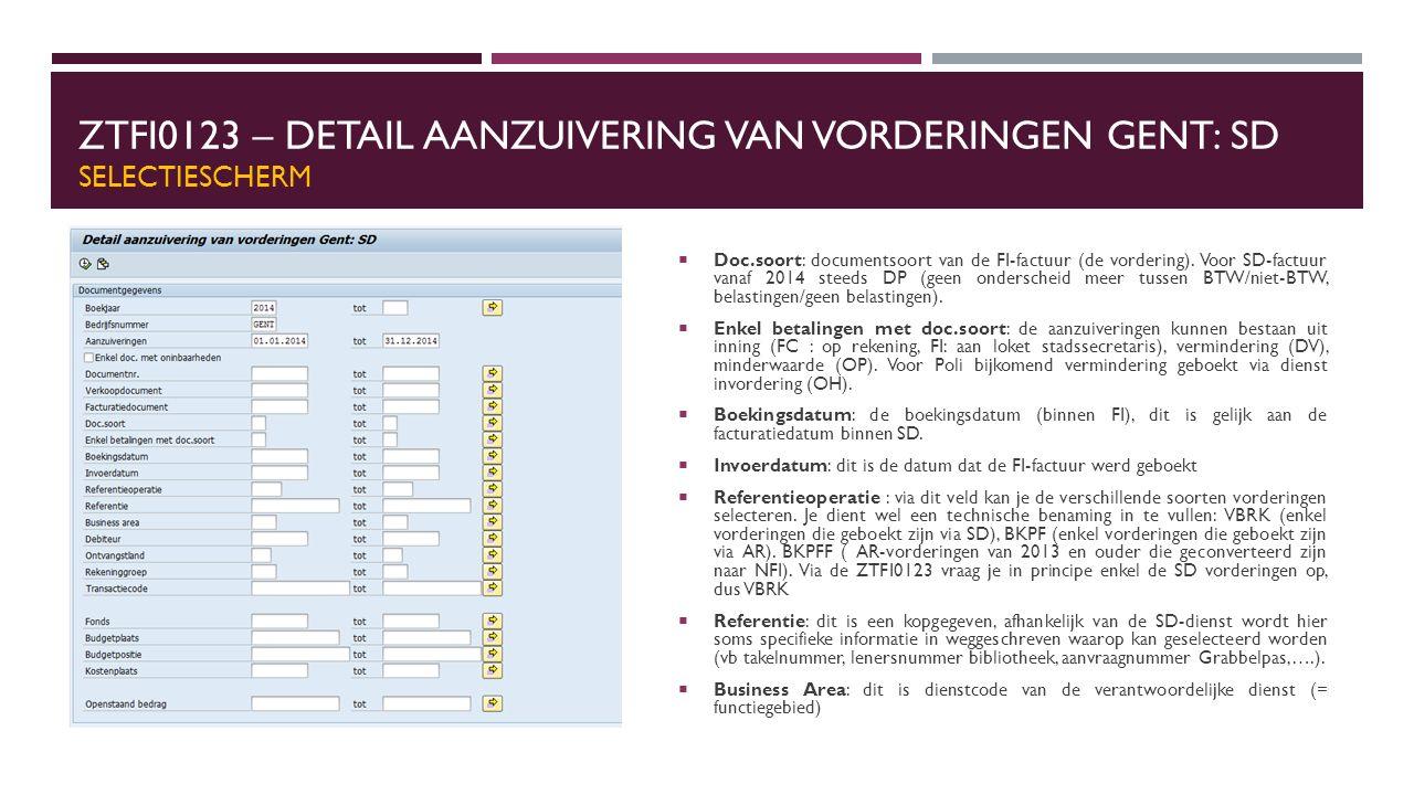 ZTFI0123 – DETAIL AANZUIVERING VAN VORDERINGEN GENT: SD SELECTIESCHERM  Doc.soort: documentsoort van de FI-factuur (de vordering). Voor SD-factuur va