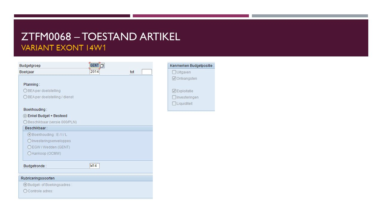 ZTFI0175 – WERKLIJST DEBITEUREN VARIANT AR BUD  Deze variant wordt gebruikt wanneer je de budgettaire lijn wenst op te vragen voor AR-vorderingen (met Referentieoperatie BKPF*).