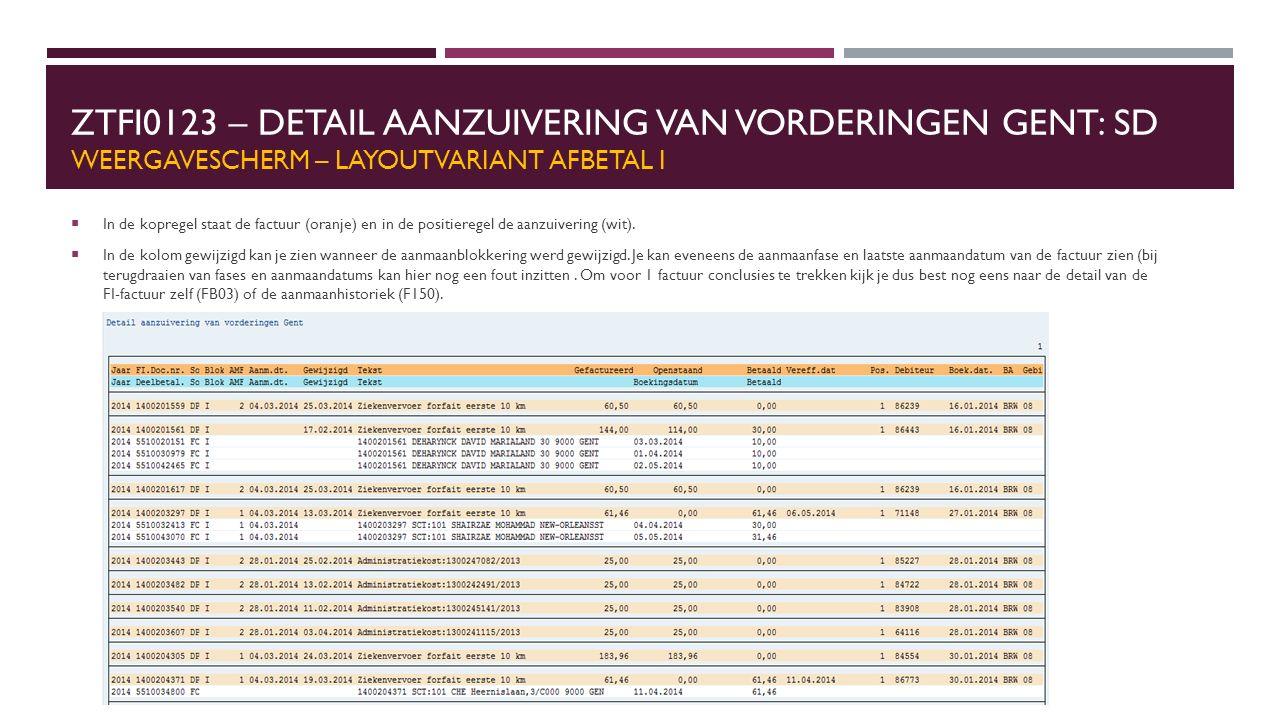 ZTFI0123 – DETAIL AANZUIVERING VAN VORDERINGEN GENT: SD WEERGAVESCHERM – LAYOUTVARIANT AFBETAL I  In de kopregel staat de factuur (oranje) en in de p