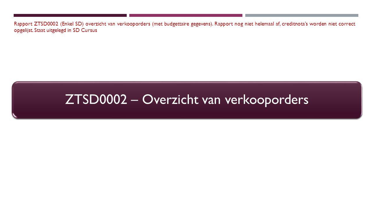 ZTSD0002 – Overzicht van verkooporders Rapport ZTSD0002 (Enkel SD) overzicht van verkooporders (met budgettaire gegevens). Rapport nog niet helemaal a