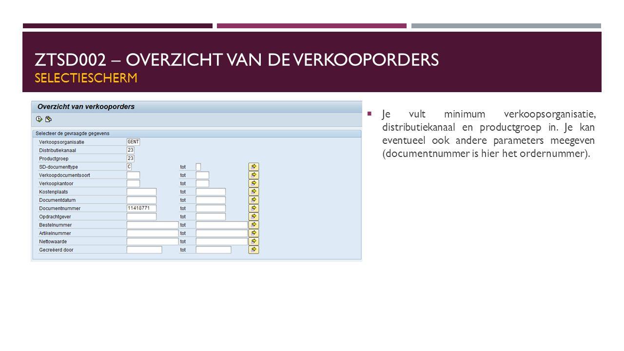 ZTSD002 – OVERZICHT VAN DE VERKOOPORDERS SELECTIESCHERM  Je vult minimum verkoopsorganisatie, distributiekanaal en productgroep in.