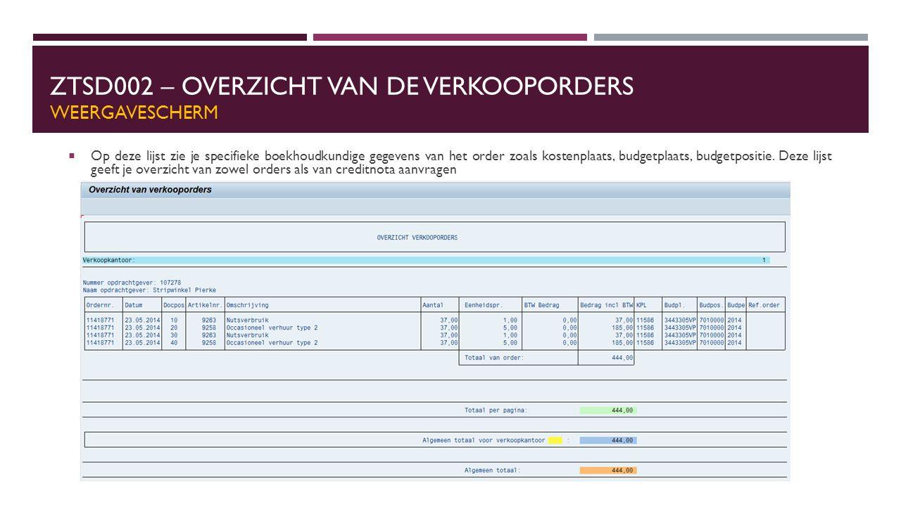 ZTSD002 – OVERZICHT VAN DE VERKOOPORDERS WEERGAVESCHERM  Op deze lijst zie je specifieke boekhoudkundige gegevens van het order zoals kostenplaats, budgetplaats, budgetpositie.