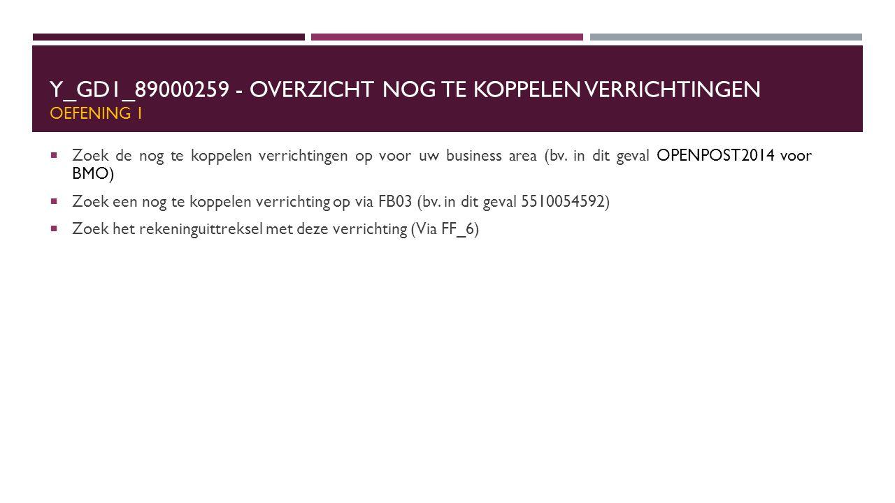 Y_GD1_89000259 - OVERZICHT NOG TE KOPPELEN VERRICHTINGEN OEFENING 1  Zoek de nog te koppelen verrichtingen op voor uw business area (bv. in dit geval
