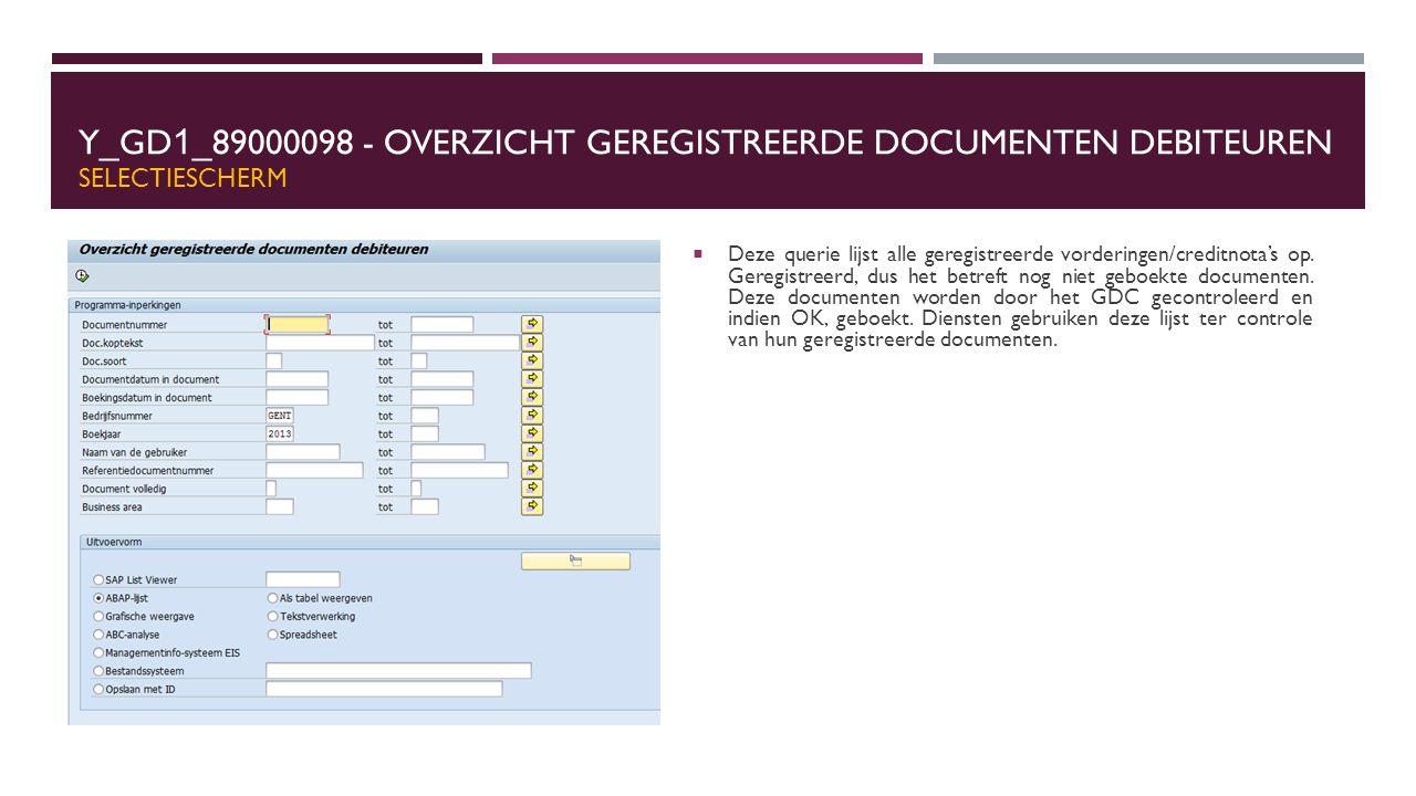 Y_GD 1 _89000098 - OVERZICHT GEREGISTREERDE DOCUMENTEN DEBITEUREN SELECTIESCHERM  Deze querie lijst alle geregistreerde vorderingen/creditnota's op.