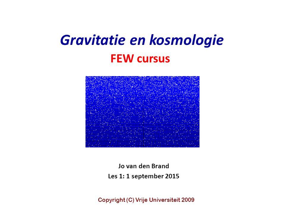 Jo van den Brand Les 1: 1 september 2015 Gravitatie en kosmologie FEW cursus Copyright (C) Vrije Universiteit 2009