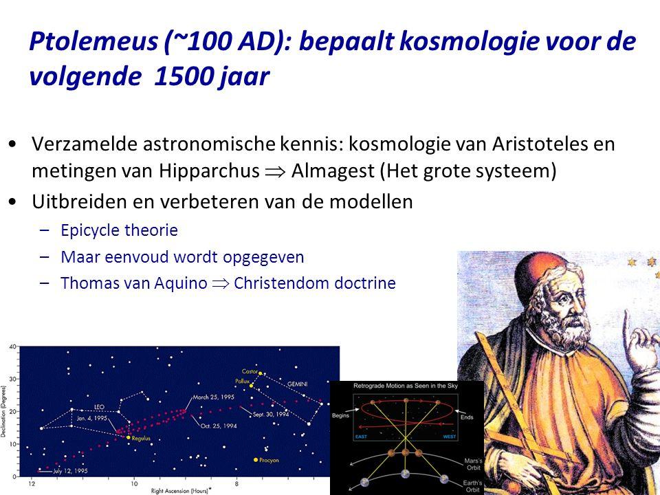 Copyright (C) Vrije Universiteit 2009 Ptolemeus (~100 AD): bepaalt kosmologie voor de volgende 1500 jaar Verzamelde astronomische kennis: kosmologie v