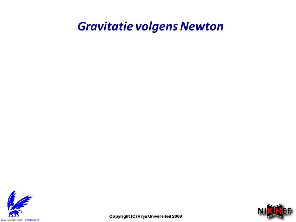 Gravitatie volgens Newton Copyright (C) Vrije Universiteit 2009
