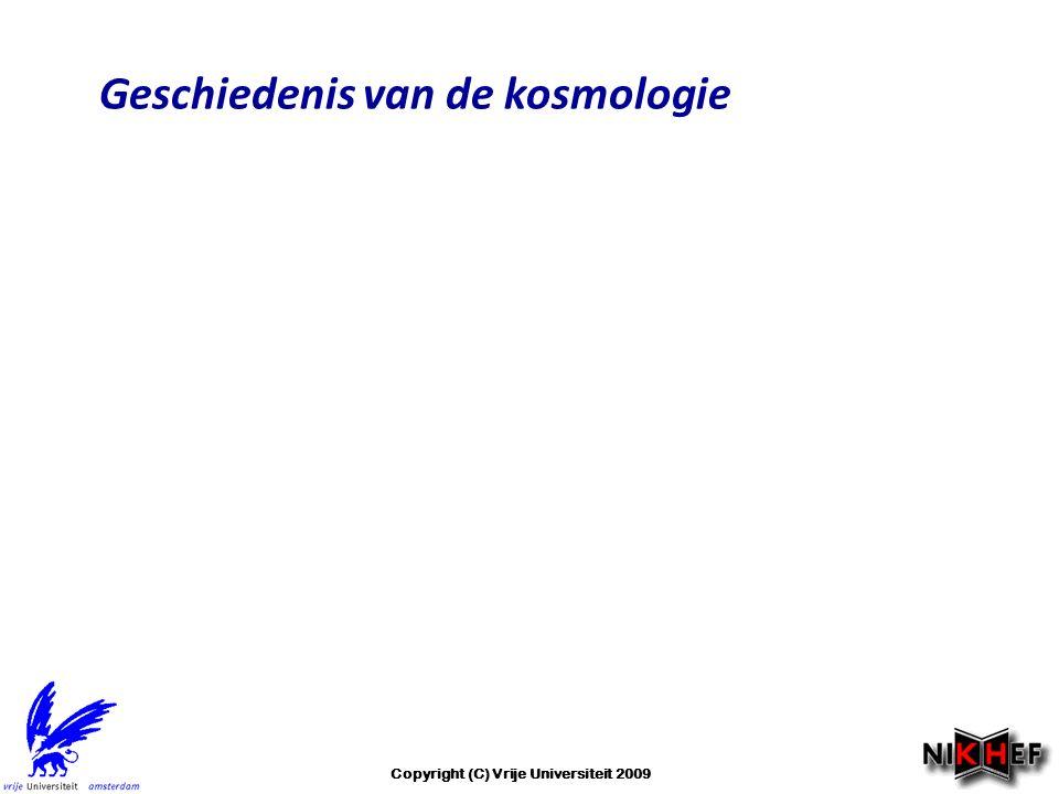 Geschiedenis van de kosmologie Copyright (C) Vrije Universiteit 2009