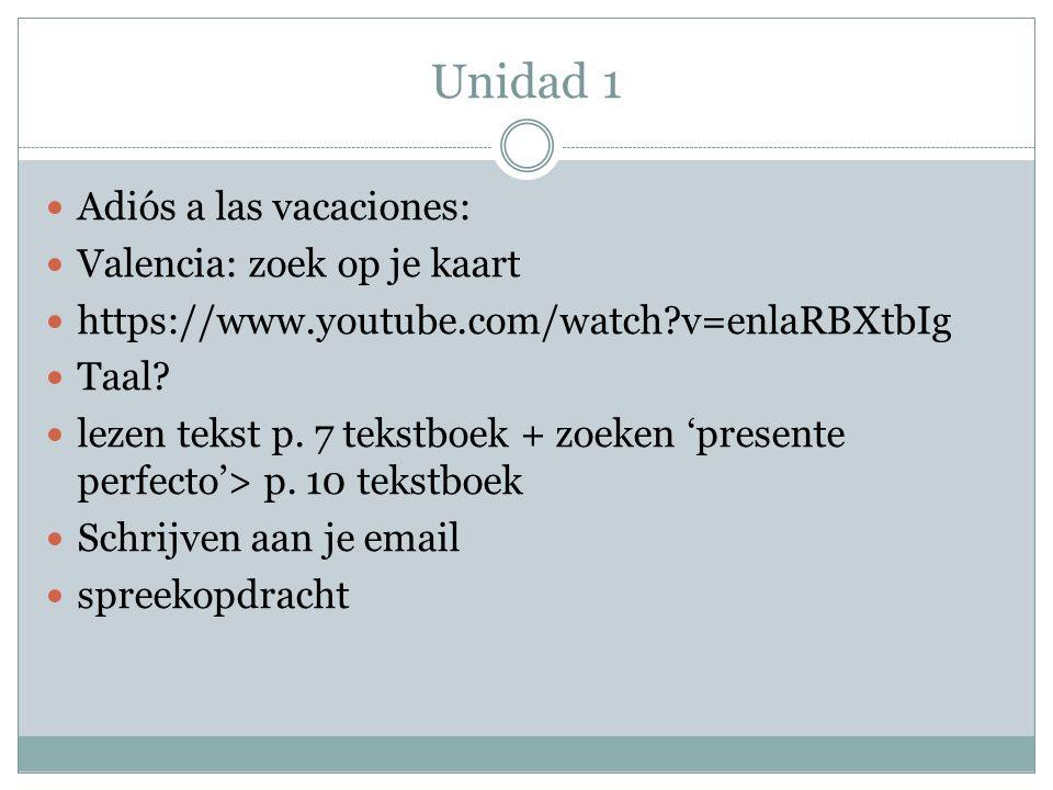 Unidad 1 Adiós a las vacaciones: Valencia: zoek op je kaart https://www.youtube.com/watch?v=enlaRBXtbIg Taal? lezen tekst p. 7 tekstboek + zoeken 'pre