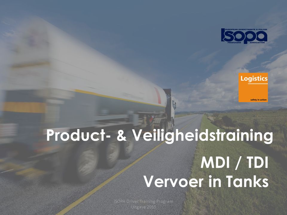 ISOPA Driver Training Program Uitgave 2015 1 Product- & Veiligheidstraining MDI / TDI Vervoer in Tanks ISOPA Driver Training Program Uitgave 2015
