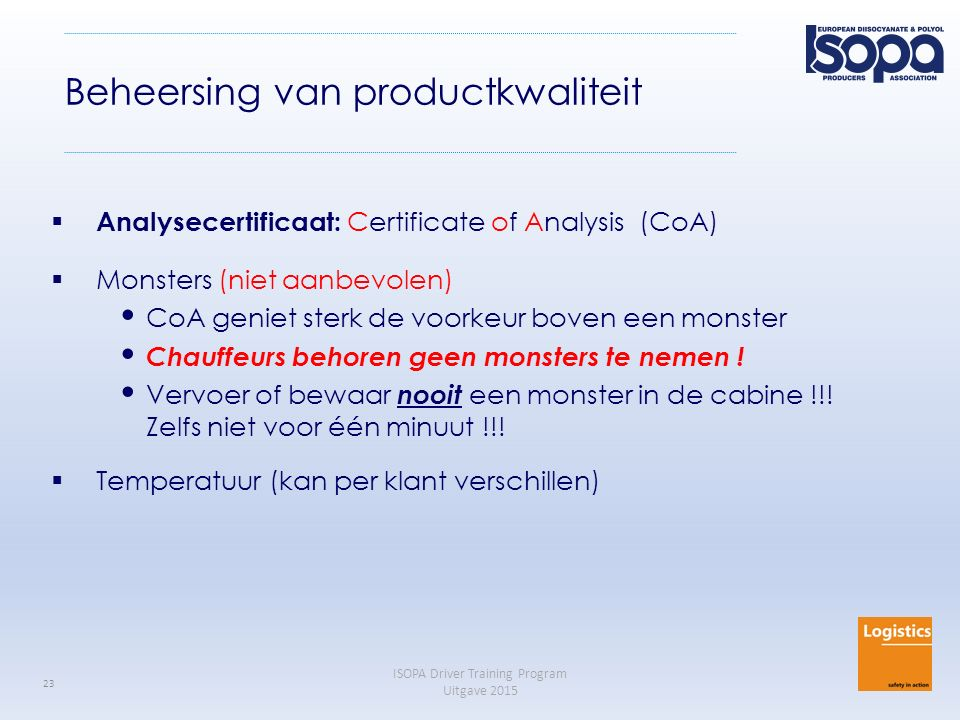 ISOPA Driver Training Program Uitgave 2015 23 Beheersing van productkwaliteit  Analysecertificaat: Certificate of Analysis (CoA)  Monsters (niet aan