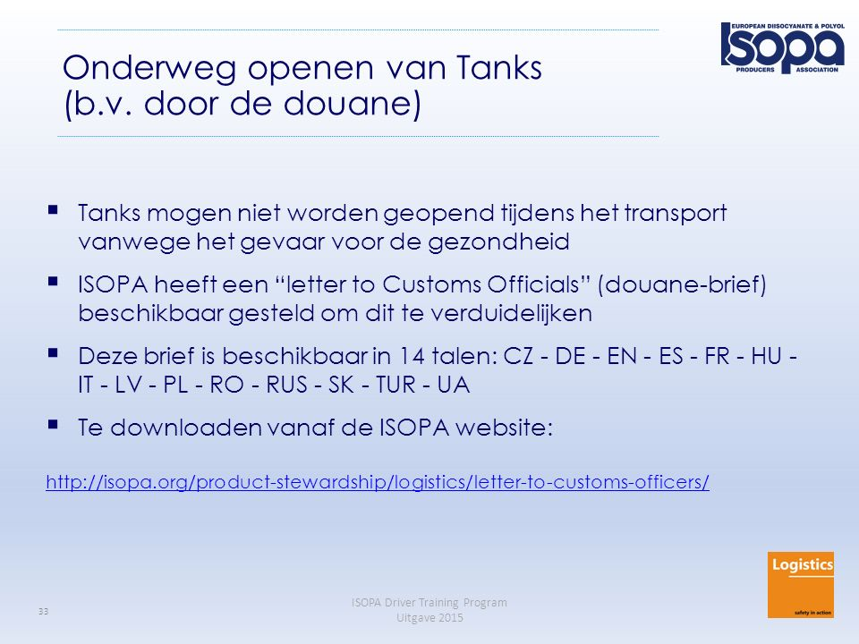 ISOPA Driver Training Program Uitgave 2015 33 Onderweg openen van Tanks (b.v. door de douane)  Tanks mogen niet worden geopend tijdens het transport