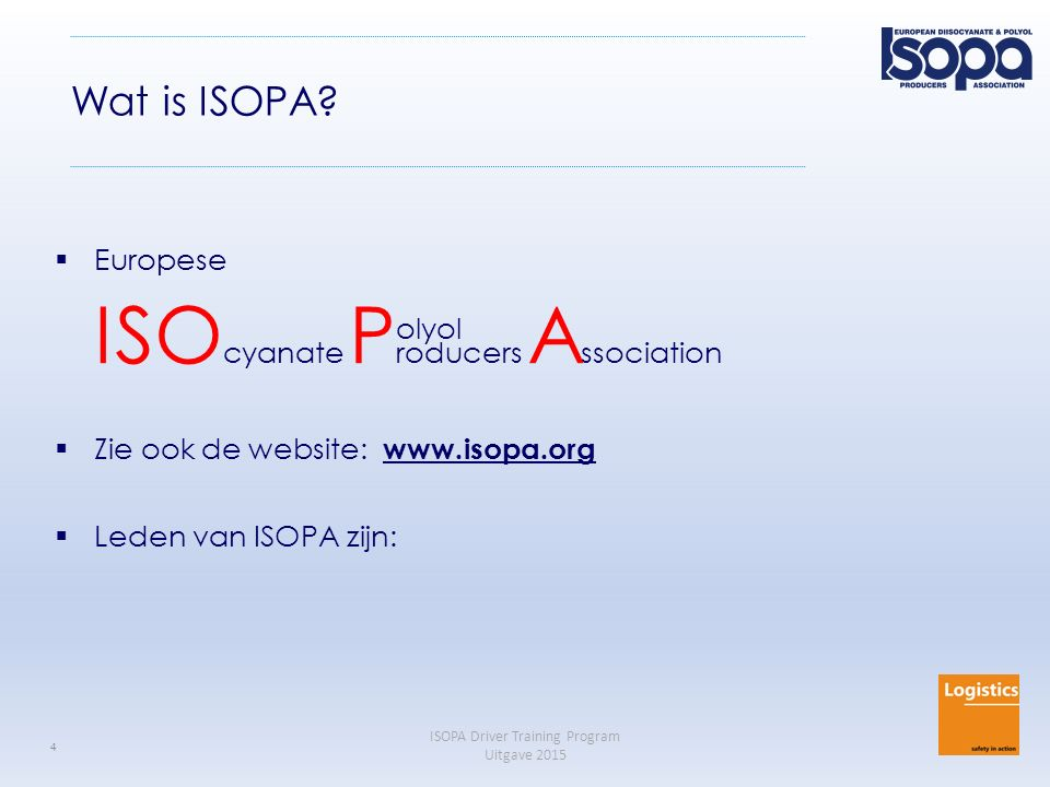 ISOPA Driver Training Program Uitgave 2015 4 Wat is ISOPA?  Europese ISO cyanate P roducers A ssociation  Zie ook de website: www.isopa.org  Leden