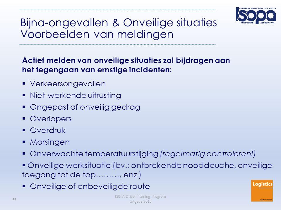 ISOPA Driver Training Program Uitgave 2015 46 Bijna-ongevallen & Onveilige situaties Voorbeelden van meldingen Actief melden van onveilige situaties z