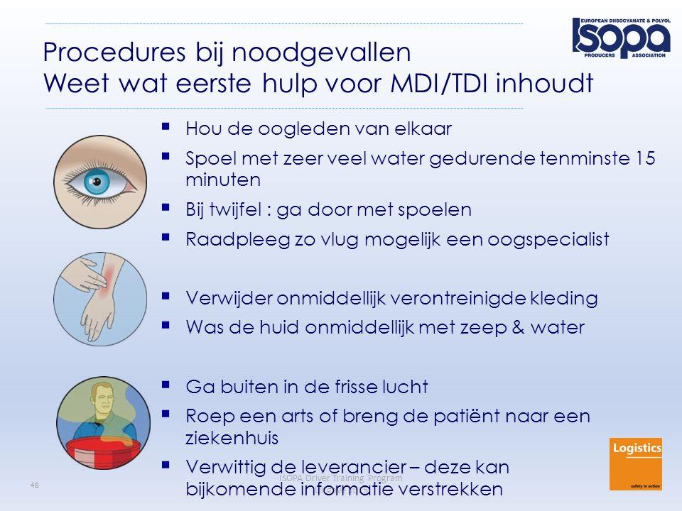 ISOPA Driver Training Program Uitgave 2015 48 Procedures bij noodgevallen Weet wat eerste hulp voor MDI/TDI inhoudt  Hou de oogleden van elkaar  Spo