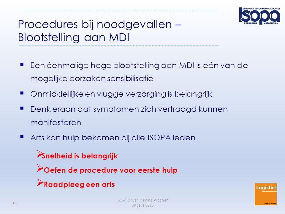 ISOPA Driver Training Program Uitgave 2015 49 Procedures bij noodgevallen – Blootstelling aan MDI  Een éénmalige hoge blootstelling aan MDI is één va