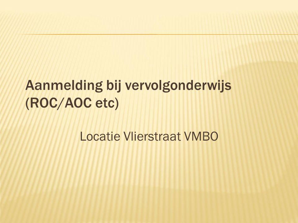 Locatie Vlierstraat VMBO Aanmelding bij vervolgonderwijs (ROC/AOC etc)
