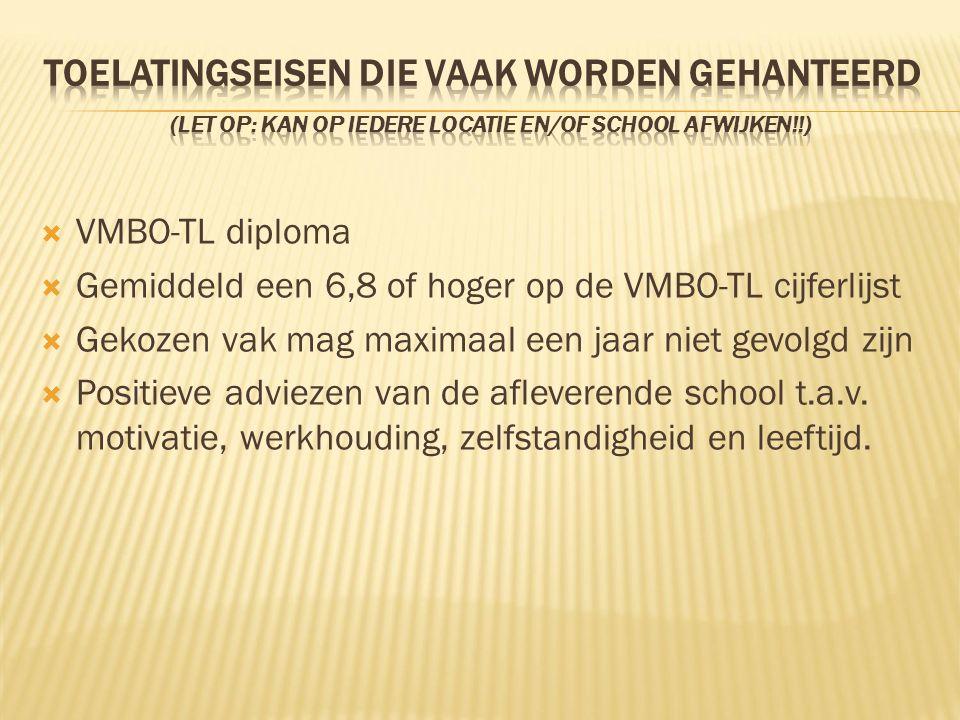  VMBO-TL diploma  Gemiddeld een 6,8 of hoger op de VMBO-TL cijferlijst  Gekozen vak mag maximaal een jaar niet gevolgd zijn  Positieve adviezen van de afleverende school t.a.v.