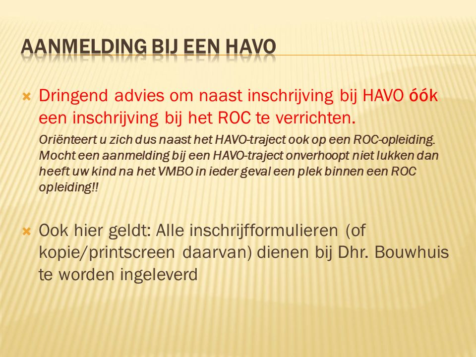  Dringend advies om naast inschrijving bij HAVO óók een inschrijving bij het ROC te verrichten.