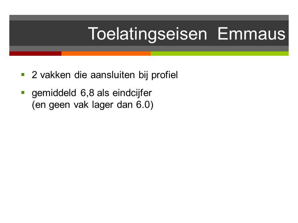 Toelatingseisen Emmaus  2 vakken die aansluiten bij profiel  gemiddeld 6,8 als eindcijfer (en geen vak lager dan 6.0)