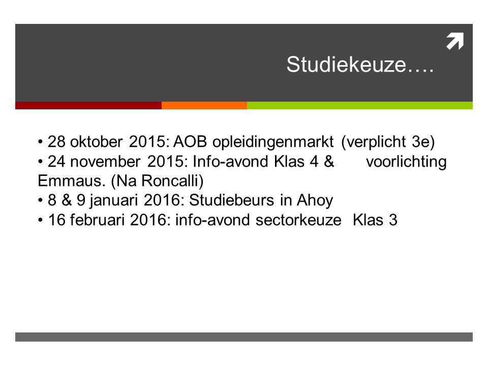  Studiekeuze…. 28 oktober 2015: AOB opleidingenmarkt (verplicht 3e) 24 november 2015: Info-avond Klas 4 & voorlichting Emmaus. (Na Roncalli) 8 & 9 ja