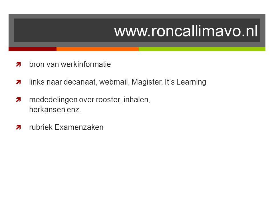 www.roncallimavo.nl  bron van werkinformatie  links naar decanaat, webmail, Magister, It's Learning  mededelingen over rooster, inhalen, herkansen enz.