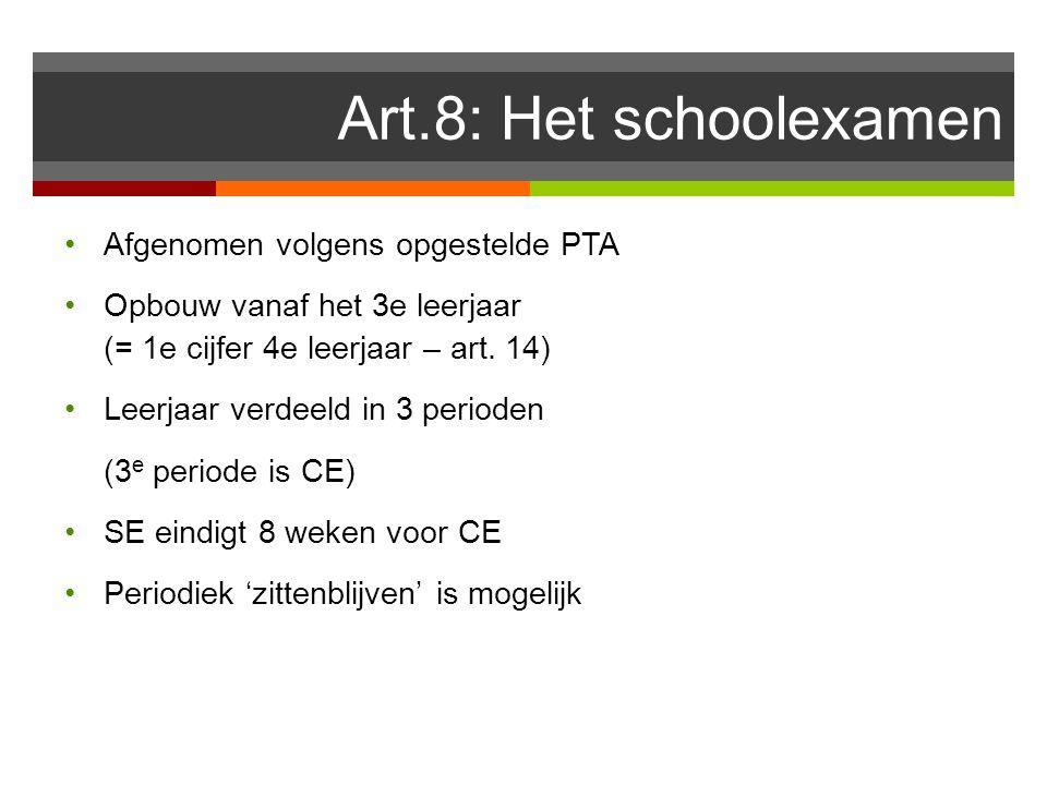 Art.8: Het schoolexamen Afgenomen volgens opgestelde PTA Opbouw vanaf het 3e leerjaar (= 1e cijfer 4e leerjaar – art. 14) Leerjaar verdeeld in 3 perio
