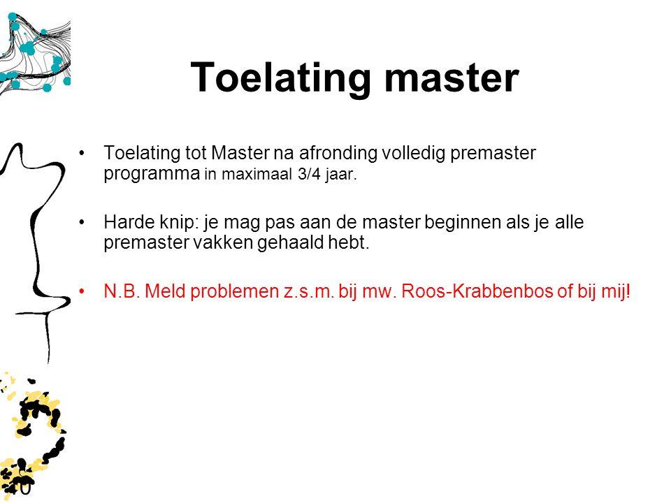 10 Toelating master Toelating tot Master na afronding volledig premaster programma in maximaal 3/4 jaar. Harde knip: je mag pas aan de master beginnen