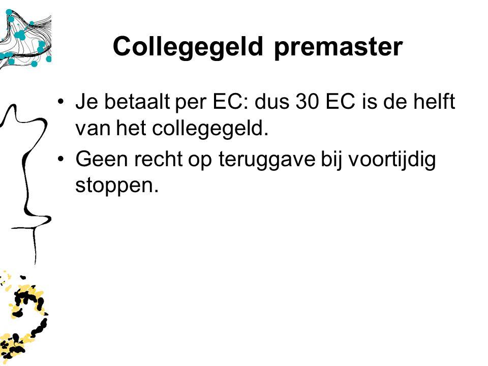 Collegegeld premaster Je betaalt per EC: dus 30 EC is de helft van het collegegeld. Geen recht op teruggave bij voortijdig stoppen.