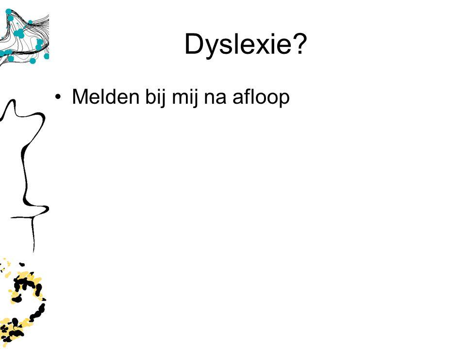 Dyslexie? Melden bij mij na afloop