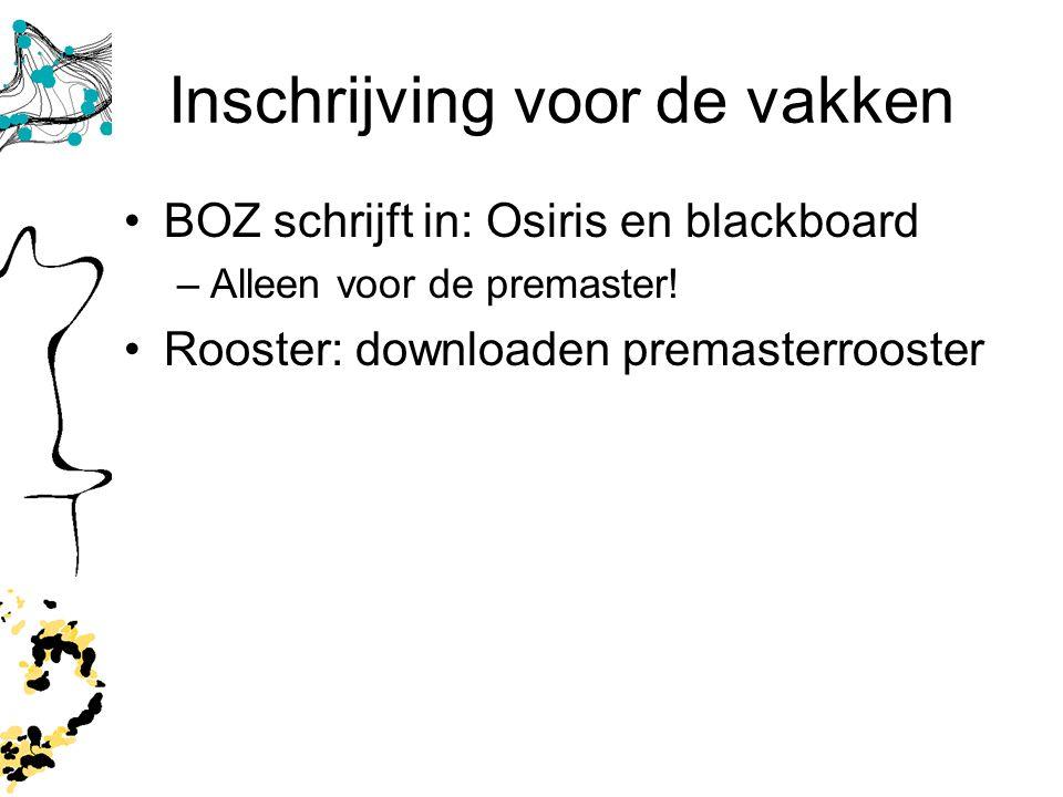 Inschrijving voor de vakken BOZ schrijft in: Osiris en blackboard –Alleen voor de premaster! Rooster: downloaden premasterrooster