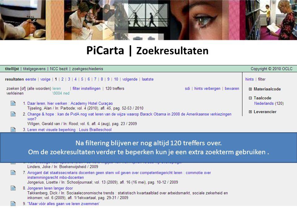 PiCarta | Zoekresultaten Na filtering blijven er nog altijd 120 treffers over. Om de zoekresultaten verder te beperken kun je een extra zoekterm gebru