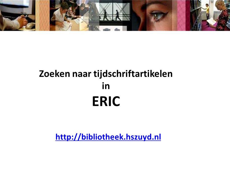 http://bibliotheek.hszuyd.nl Zoeken naar tijdschriftartikelen in ERIC