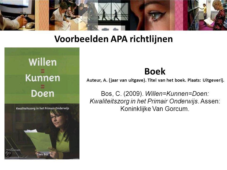 Boek Auteur, A. (jaar van uitgave). Titel van het boek. Plaats: Uitgeverij. Bos, C. (2009). Willen=Kunnen=Doen: Kwaliteitszorg in het Primair Onderwij