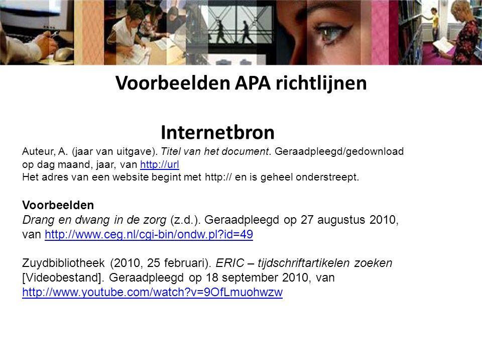 Internetbron Auteur, A. (jaar van uitgave). Titel van het document. Geraadpleegd/gedownload op dag maand, jaar, van http://url Het adres van een websi
