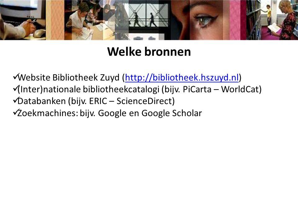 Welke bronnen Website Bibliotheek Zuyd (http://bibliotheek.hszuyd.nl)http://bibliotheek.hszuyd.nl (Inter)nationale bibliotheekcatalogi (bijv. PiCarta