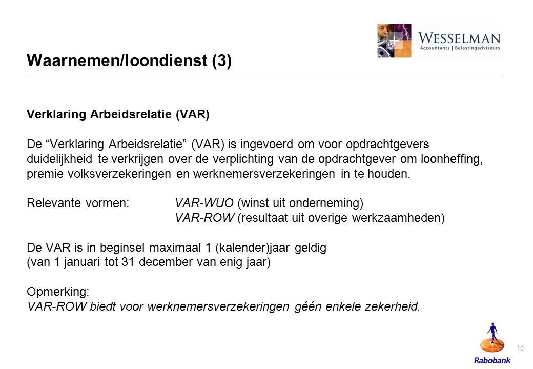 """10 Waarnemen/loondienst (3) Verklaring Arbeidsrelatie (VAR) De """"Verklaring Arbeidsrelatie"""" (VAR) is ingevoerd om voor opdrachtgevers duidelijkheid te"""