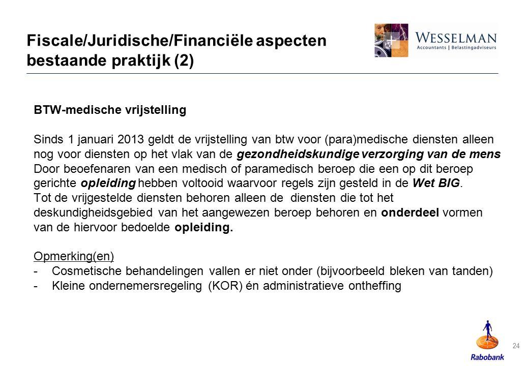 Fiscale/Juridische/Financiële aspecten bestaande praktijk (2) BTW-medische vrijstelling Sinds 1 januari 2013 geldt de vrijstelling van btw voor (para)