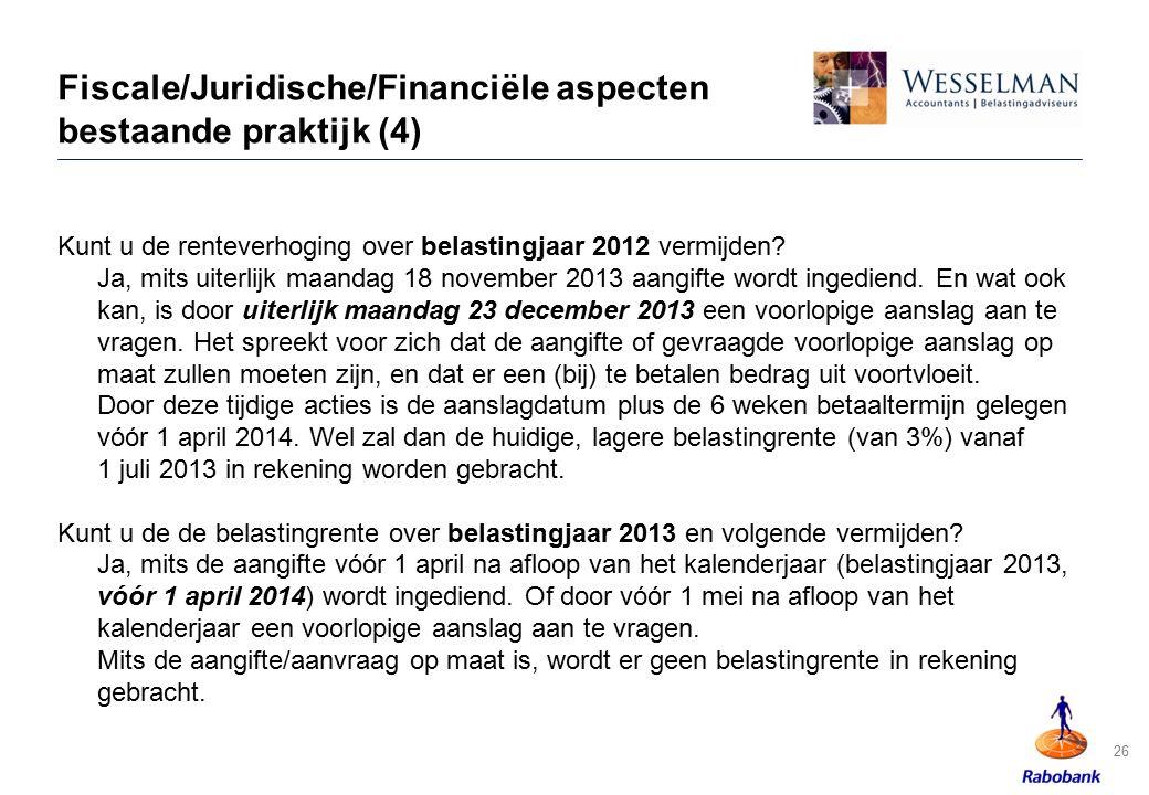 Fiscale/Juridische/Financiële aspecten bestaande praktijk (4) Kunt u de renteverhoging over belastingjaar 2012 vermijden? Ja, mits uiterlijk maandag 1