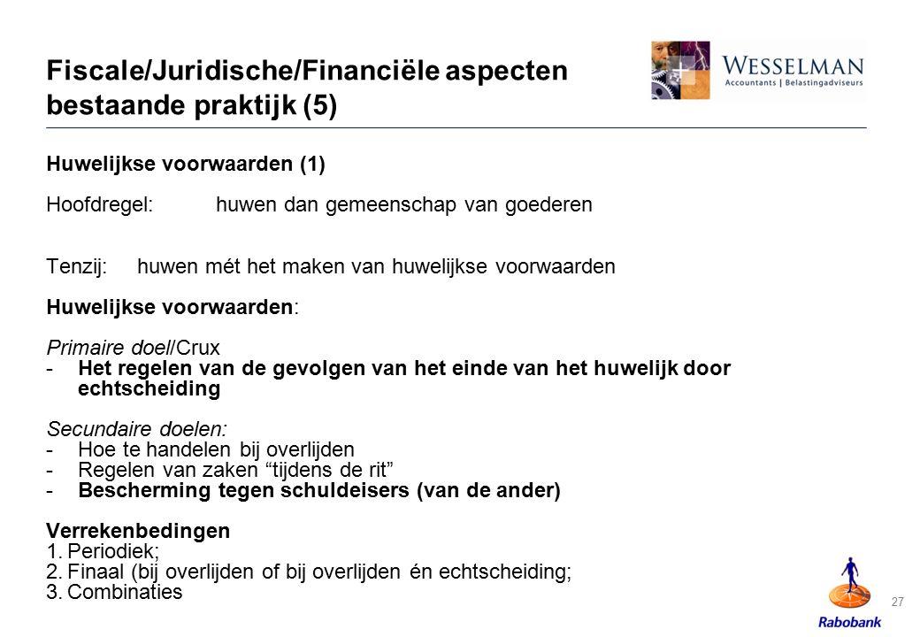 Fiscale/Juridische/Financiële aspecten bestaande praktijk (5) Huwelijkse voorwaarden (1) Hoofdregel:huwen dan gemeenschap van goederen Tenzij: huwen m