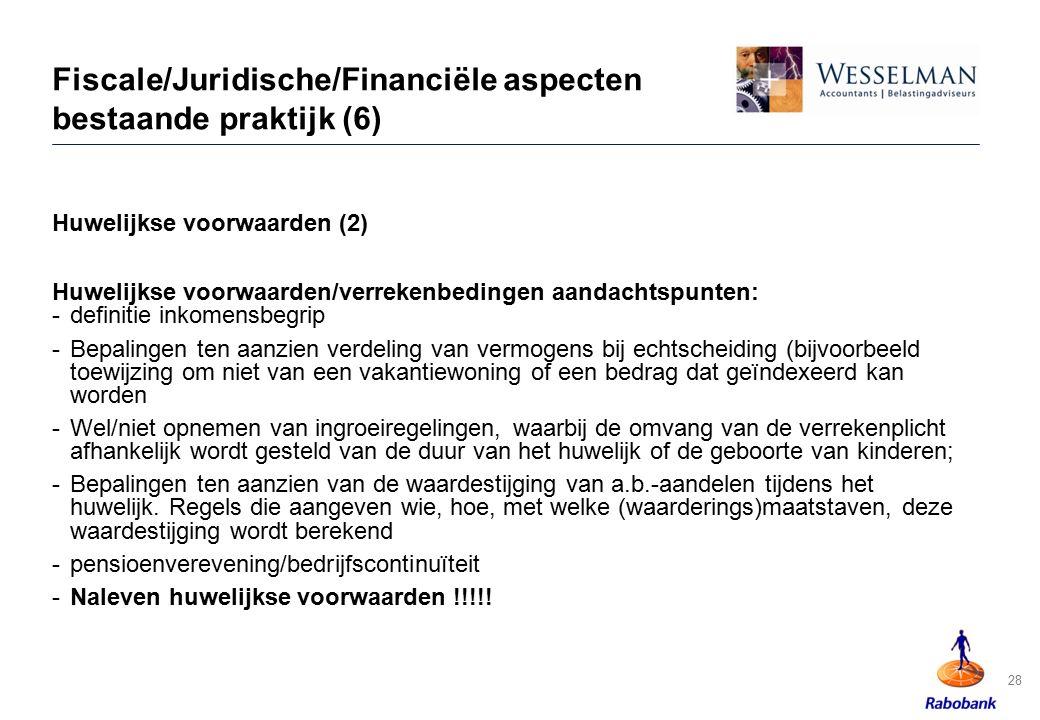 Fiscale/Juridische/Financiële aspecten bestaande praktijk (6) Huwelijkse voorwaarden (2) Huwelijkse voorwaarden/verrekenbedingen aandachtspunten: -def