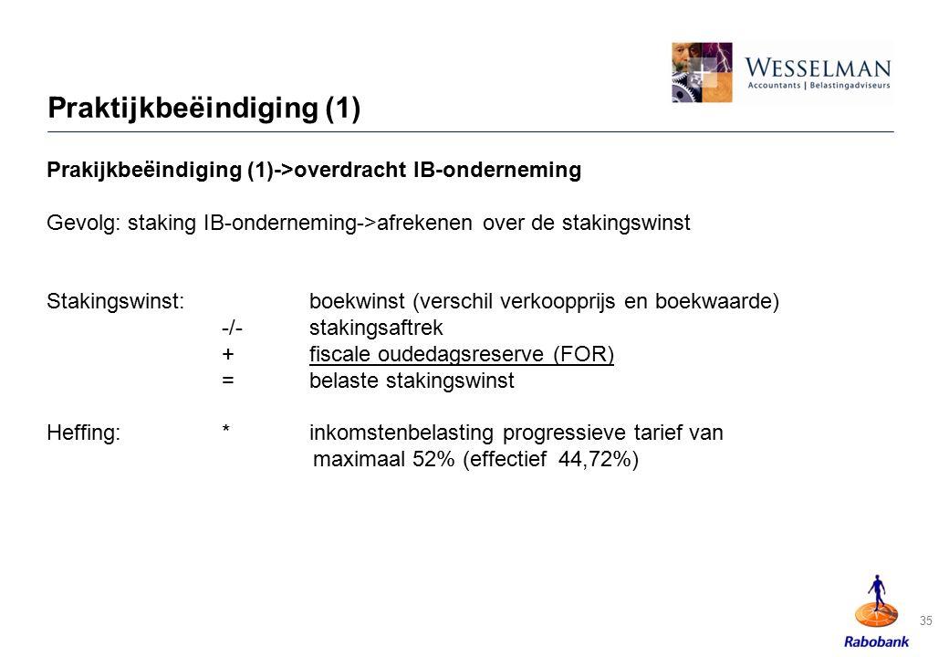 Praktijkbeëindiging (1) Prakijkbeëindiging (1)->overdracht IB-onderneming Gevolg: staking IB-onderneming->afrekenen over de stakingswinst Stakingswins