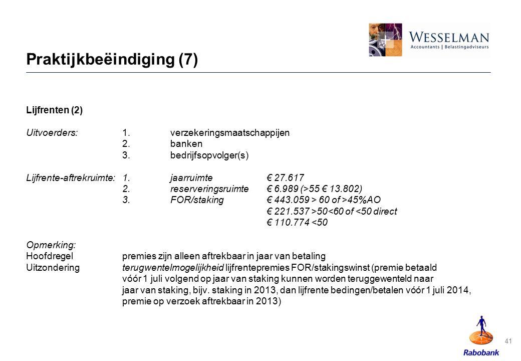 41 Praktijkbeëindiging (7) Lijfrenten (2) Uitvoerders:1.verzekeringsmaatschappijen 2.banken 3.bedrijfsopvolger(s) Lijfrente-aftrekruimte:1.jaarruimte€