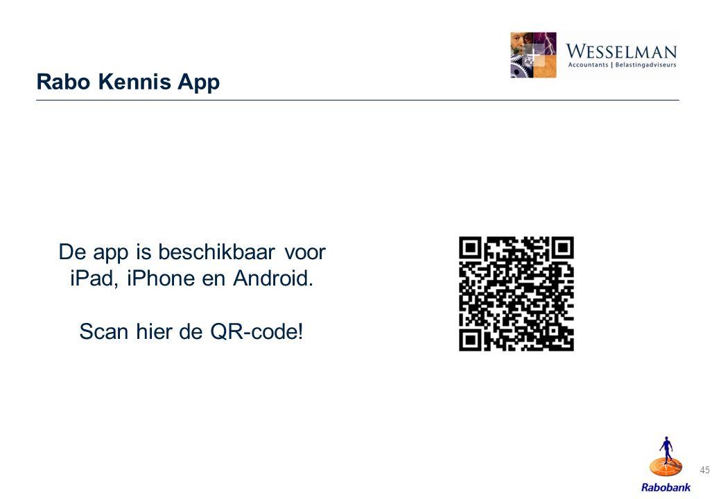 Rabo Kennis App De app is beschikbaar voor iPad, iPhone en Android. Scan hier de QR-code! 45