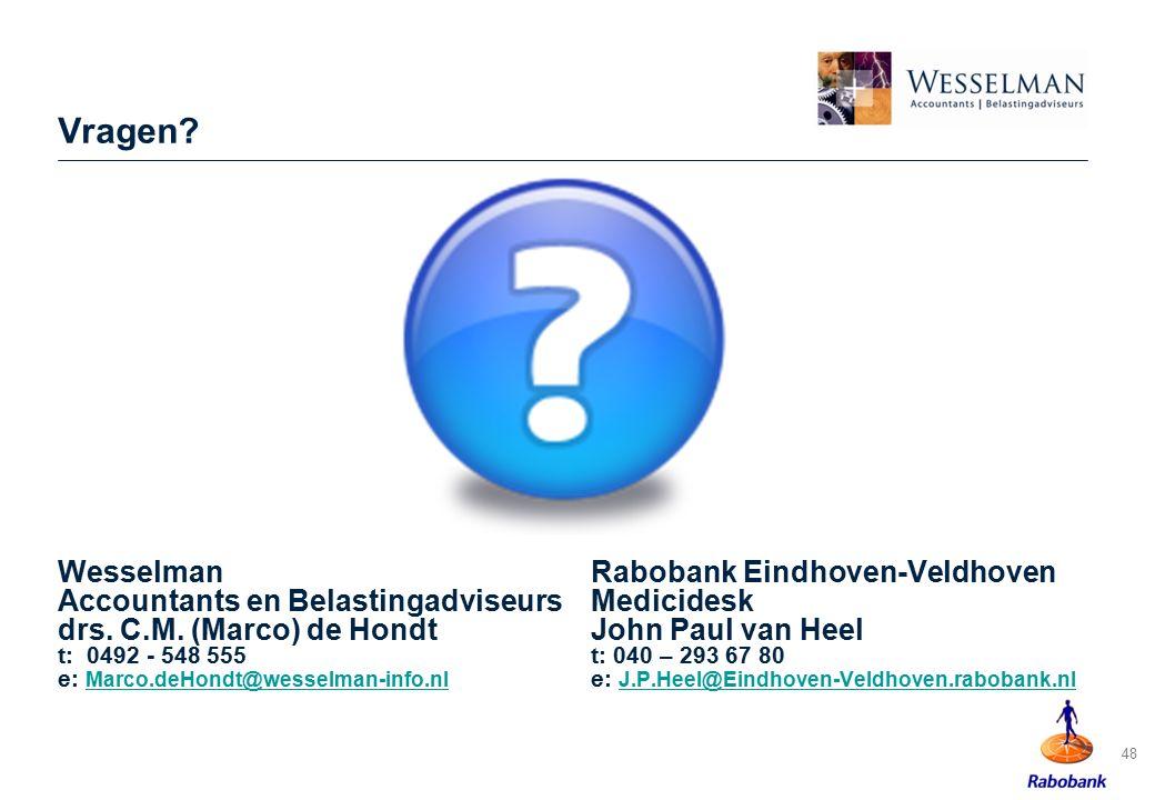 48 Vragen? WesselmanRabobank Eindhoven-Veldhoven Accountants en BelastingadviseursMedicidesk drs. C.M. (Marco) de HondtJohn Paul van Heel t: 0492 - 54